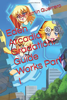 Eden Arcadia Gradation: Guide Works Part I by Benjamin J. Guerrero