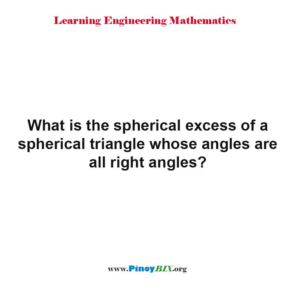 What is the spherical excess of a spherical triangle whose angles are all right angles?