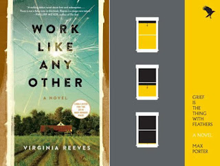 Work Like Any Other by Virginia Reeves; Grief Is the Thing with Feathers by Max Porter