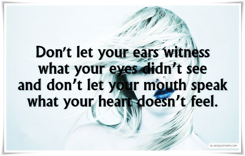 Don't Let Your Ears Witness What You Eyes Didn't See, Picture Quotes, Love Quotes, Sad Quotes, Sweet Quotes, Birthday Quotes, Friendship Quotes, Inspirational Quotes, Tagalog Quotes