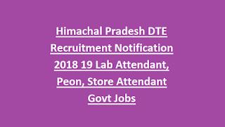 Himachal Pradesh DTE Recruitment Notification 2018 19 Lab Attendant, Peon, Store Attendant Govt Jobs