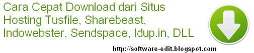 Cara Cepat Download dari Situs Hosting Tusfile, Sharebeast, Indowebster, Sendspace, Idup.in, DLL