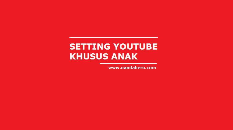Cara Mengatur (Setting) YouTube untuk Anak di Android