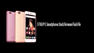 X-TIGI P15 Smartphones Stock Firmware Flash File Free Download - GSM