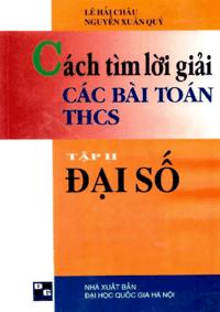 Cách Tìm Lời Giải Các Bài Toán THCS Tập 2: Đại Số - Lê Hải Châu