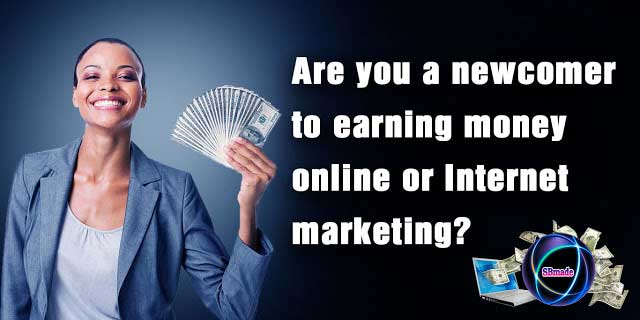 Are you a newcomer to earning money online or Internet marketing?