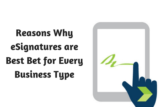 Reasons Why eSignatures are Best Bet for Every Business Type