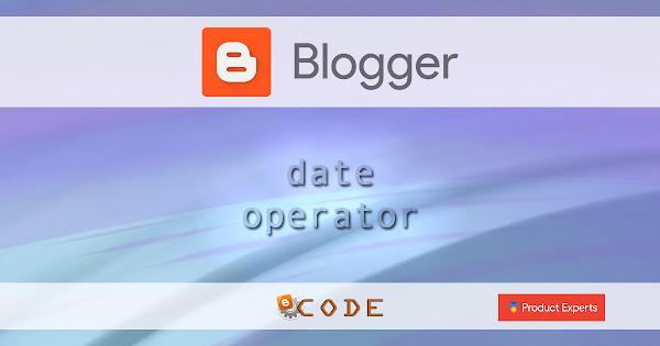 Blogger - Opérateur de date / Date operator