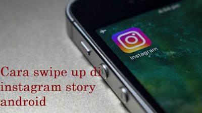 Cara swipe up di instagram story android