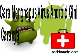 Cara Menghapus Virus Android,Gini Caranya 1