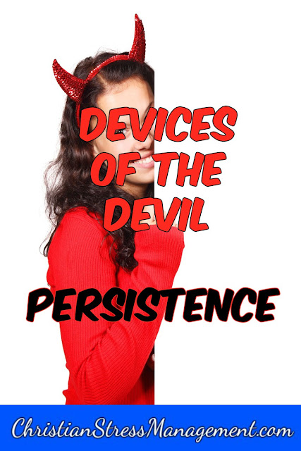We are not ignorant of his devices (2 Corinthians 2:11) - Persistence