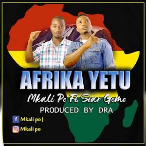 Download Audio |  Mkali Po ft star gomo - Afrika Yetu