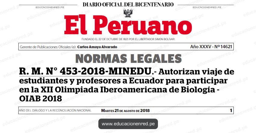 R. M. N° 453-2018-MINEDU - Autorizan viaje de estudiantes y profesores a Ecuador para participar en la XII Olimpiada Iberoamericana de Biología - OIAB 2018 - www.minedu.gob.pe