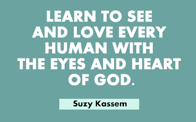 Learn to see and love every human with the eyes and heart of God. - Suzy Kassem