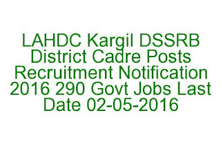 LAHDC Kargil DSSRB District Cadre Posts Recruitment Notification 2016 290 Govt Jobs Last Date 02-05-2016