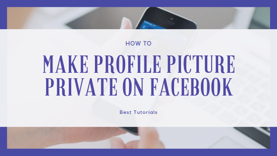 Making Profile Pictures Private On Facebook<br/>