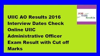 UIIC AO Results 2016 Interview Dates Check Online UIIC Administrative Officer Exam Result with Cut off Marks