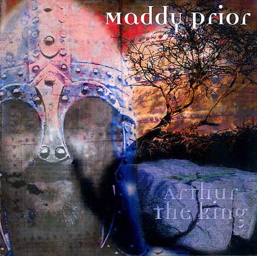 Maddy Prior - Arthur The King (2001)