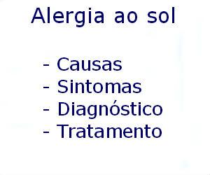 Alergia ao sol causas sintomas diagnóstico tratamento prevenção riscos complicações
