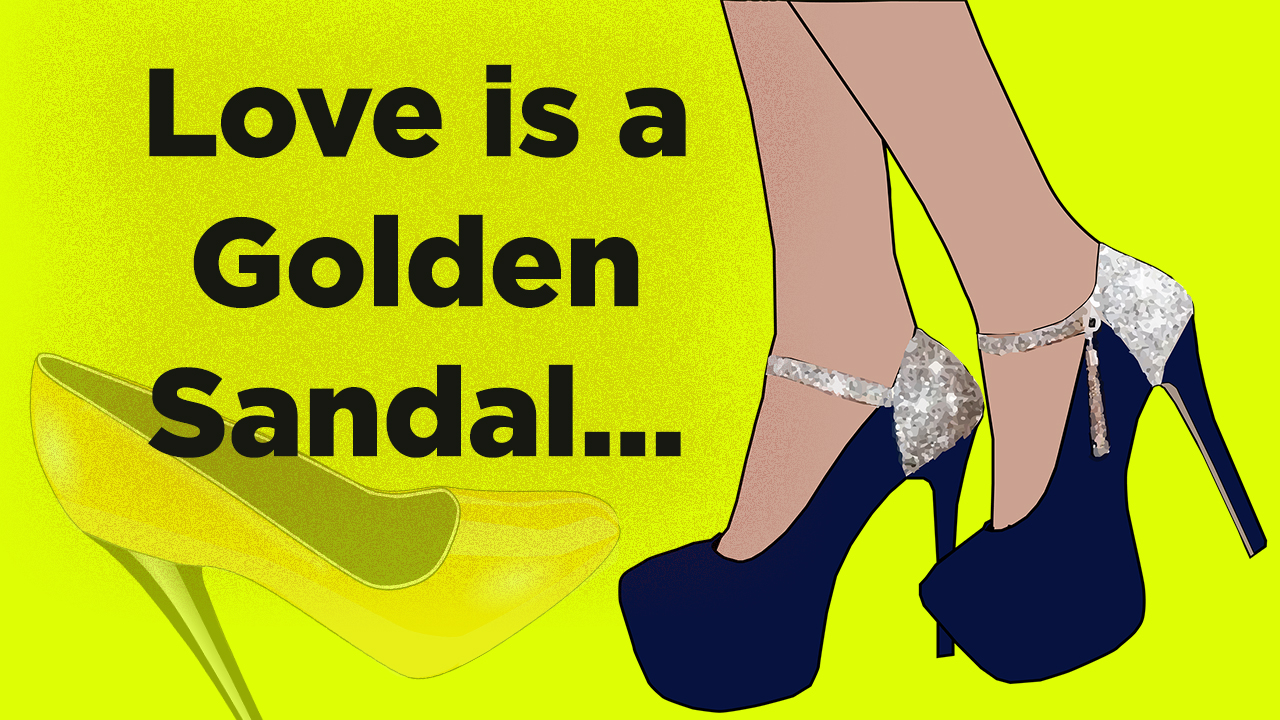 Love is a Golden Sandal - Motivational Article for Heart Broken Lovers In English