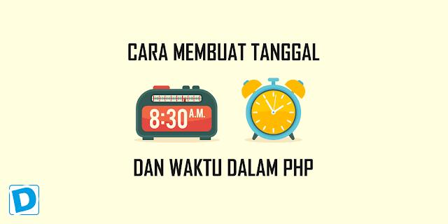Cara Membuat Tanggal dan Waktu Dalam PHP