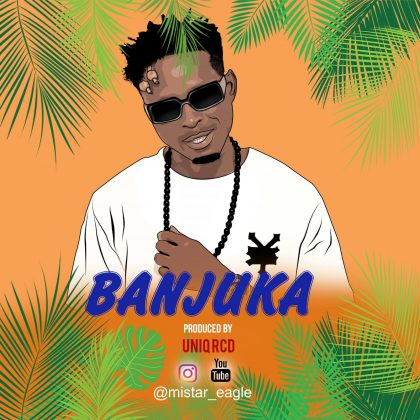 Download new Audio by Mistar Eagle - Banjuka