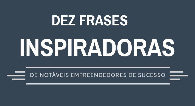 Frases De Sucesso: Empreendedor Produtivo: 10 Frases Inspiradoras De