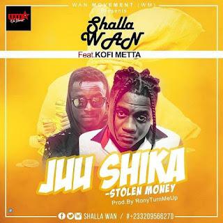 Shalla Wan ft.Kofi Metta - Juu Shika (Prod.by Ronyturnmeup)