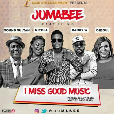 Music: Jumabee – I Miss Good Music ft. Banky W, Sound Sultan, Niyola & Chigurl