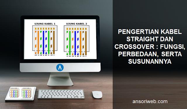 Pengertian Kabel Straight dan Crossover : Fungsi, Perbedaan, serta Susunannya