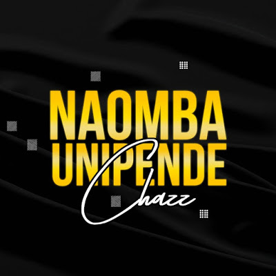 Download Mp3 | Chazz - Naomba Unipende