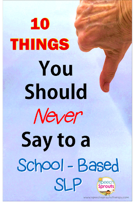 10 Things you should never say to a school-based SLP. Which ones have you heard? www.speechsproutstherapy.com