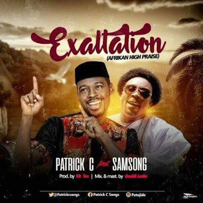 Music: Patrick C Ft. Samsong – Exaltation