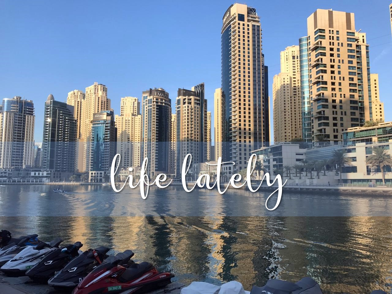 Life Lately: Three Months in Dubai