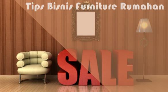 Tips Memulai dan mengembangkan Bisnis Furniture Dari Usaha Rumahan