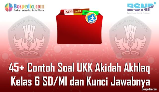 45+ Contoh Soal UKK Akidah Akhlaq Kelas 6 SD/MI dan Kunci Jawabnya Terbaru