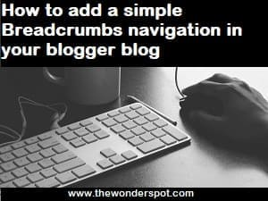 How to add a simple Breadcrumbs navigation in your blogger blog