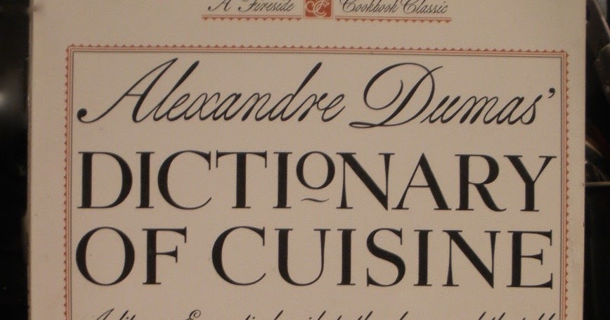 The half cut cook dictionary of cuisine for Alexander dumas dictionary of cuisine