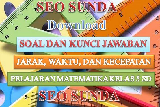Download Soal dan Kunco Jawaban Jarak, waktu, dan Kecepatan Matematika Kelas 5 SD-SEO SUNDA
