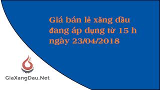 gia-ban-le-xang-dau-ngay-23-04-2018