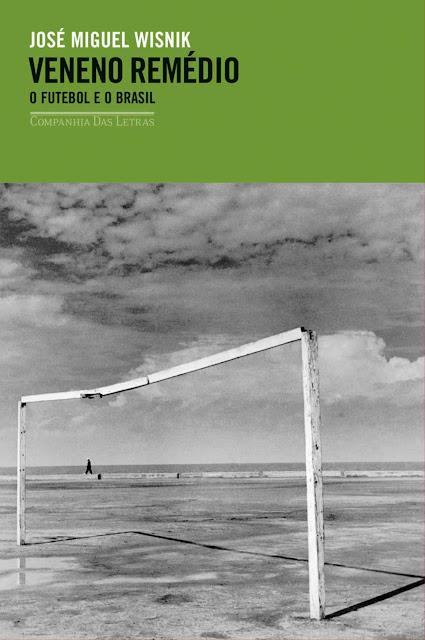 Veneno remédio – O futebol e o Brasil - José Miguel Wisnik