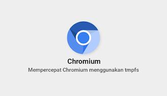 Mempercepat Chromium menggunakan tmpfs