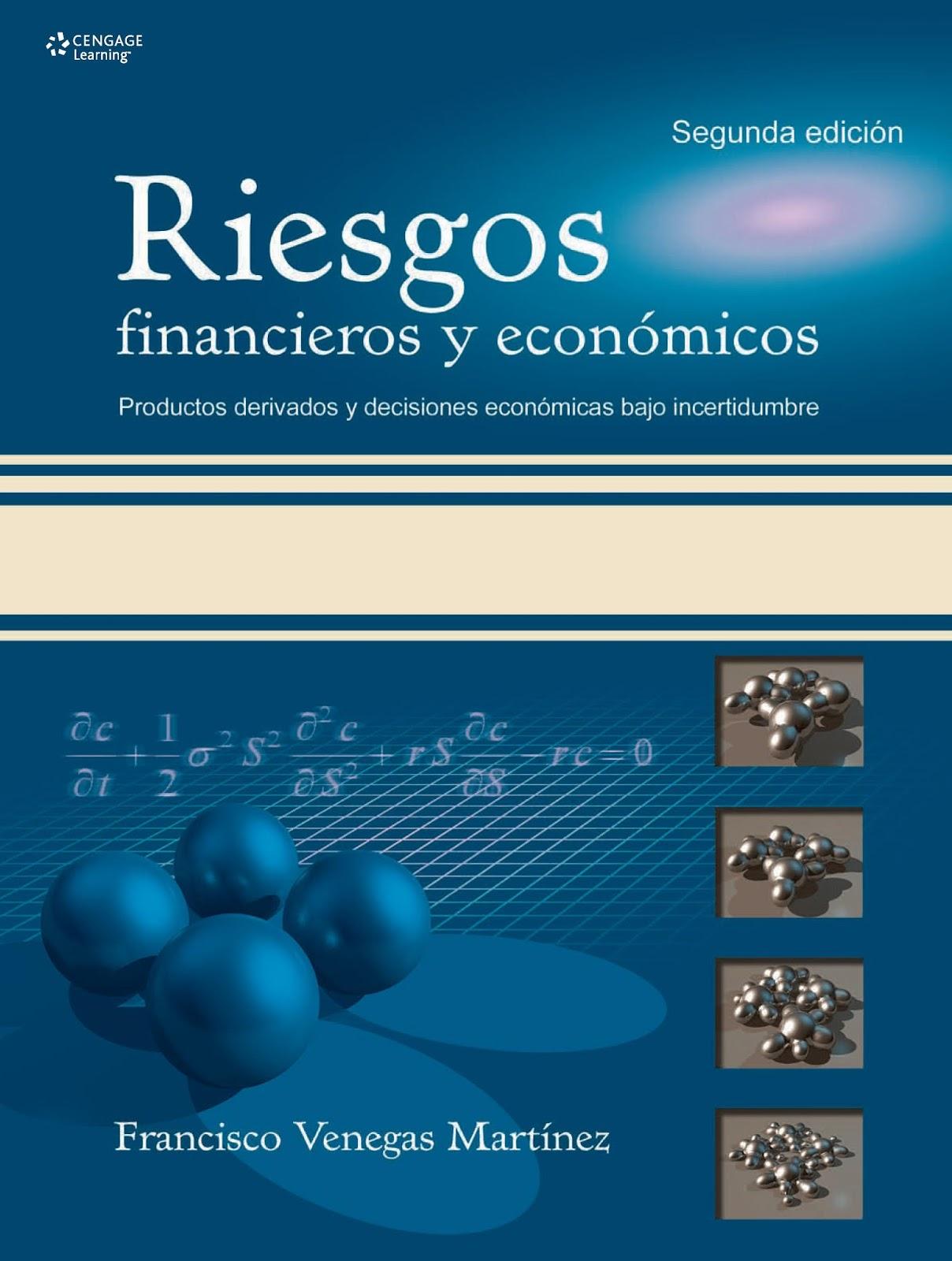 Riesgos financieros y económicos: Productos derivados y decisiones económicas bajo incertidumbre, 2da. Edición – Francisco Venegas Martínez