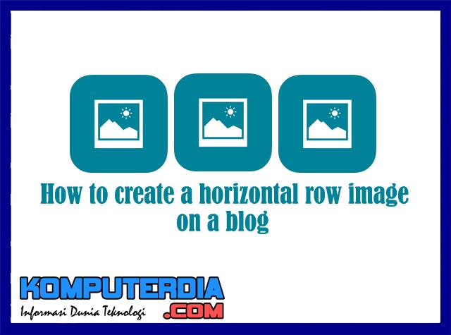 Cara Membuat Gambar Berderet Horizontal Di Postingan Blog