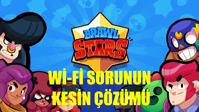 Brawl Star Wi-Fi Sorunu [ÇÖZÜLDÜ]