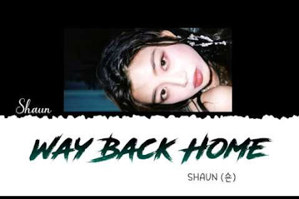 Lyrics and Video Shaun – Way Back Home (Hangul, Romanization, English Translation, Terjemahan Indonesia)