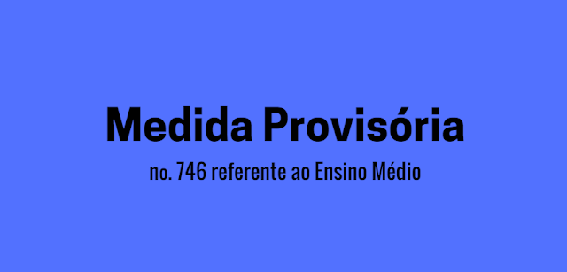 Medida Provisória nº 746 referente ao Ensino Médio