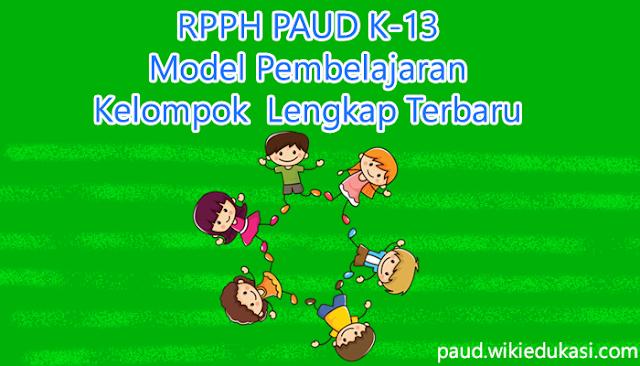RPPH PAUD Kurikulum 2013 Lengkap Terbaru Model Pembelajaran Kelompok