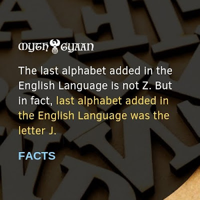 English Facts: The last alphabet added in the English Language is not Z. But in fact, last alphabet added in the English Language was the letter J.