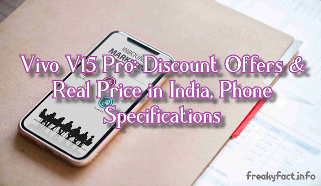 Vivo V15 Pro: Discount Offers & Real Price in India,Specifications